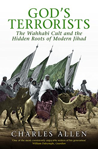 God's Terrorists: The Wahhabi Cult and Hidden Roots of Modern Jihad: Allen, Charles