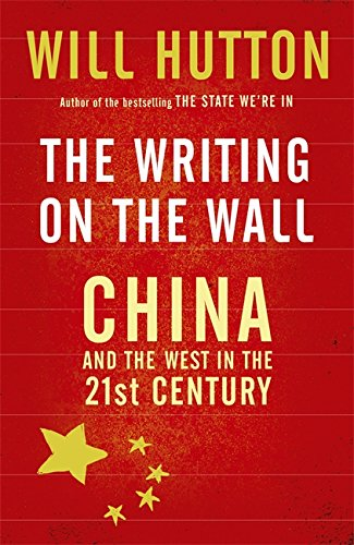 The Writing on the Wall: China and the West in the 21st Century (0316730181) by WILL HUTTON