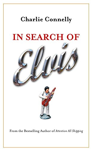 In Search Of Elvis: A Journey to: Connelly, Charlie