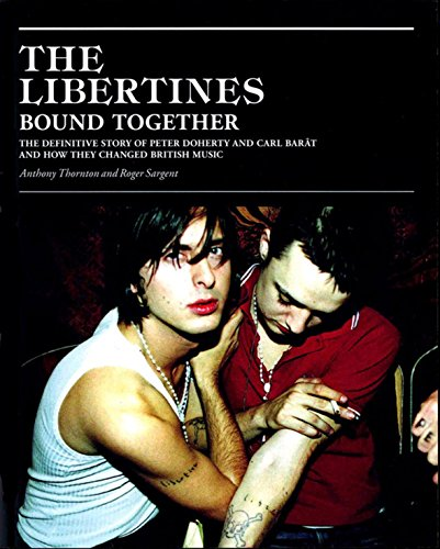 9780316732345: The Libertines Bound Together: The Definitive Story of Peter Doherty and Carl Barat and How They Changed British Music