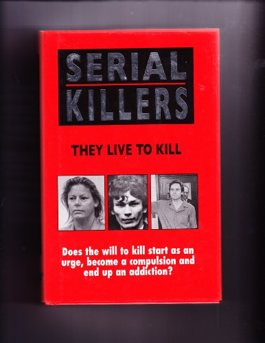 9780316732529: Serial Killers: They Live to Kill