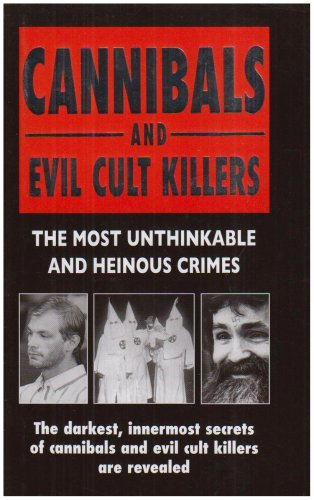 Cannibals and Evil Cult Killers: The Most Unthinkable and Heinous Crimes: Little Brown Uk