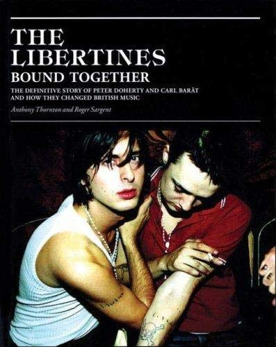 9780316732598: The Libertines Bound Together /Anglais: The Story of Peter Doherty and Carl Barat and How They Changed British Music