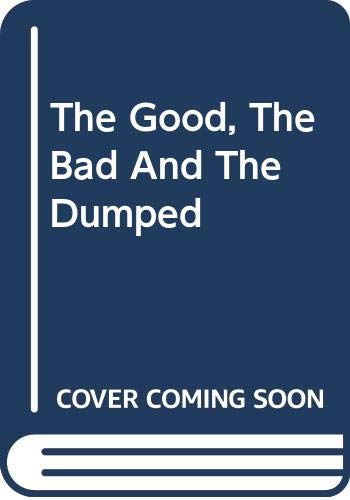 9780316732840: The Good, The Bad And The Dumped