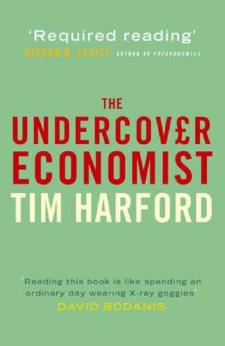 9780316732932: The Undercover Economist: Exposing Why the Rich are Rich, the Poor are Poor- and Why You Can Never Buy a Decent Used Car!