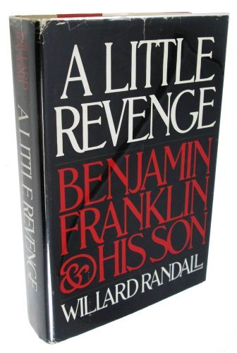 9780316733649: A Little Revenge: Benjamin Franklin and His Son