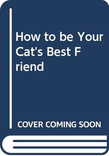 9780316733779: How to be Your Cat's Best Friend