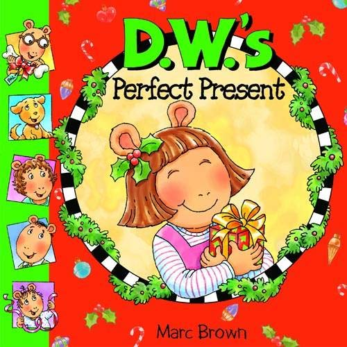 D.W.'s Perfect Present (Arthur): Marc Brown; Illustrator-Marc Brown