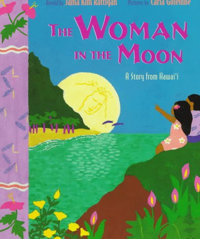 The Woman in the Moon: A Story from Hawai'I: Rattigan, Jama Kim