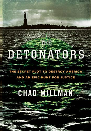9780316734967: The Detonators: The Secret Plot to Destroy America and an Epic Hunt for Justice