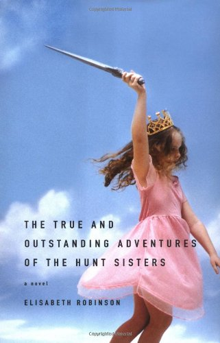 The True and Outstanding Adventures of the Hunt Sisters: Robinson, Elizabeth