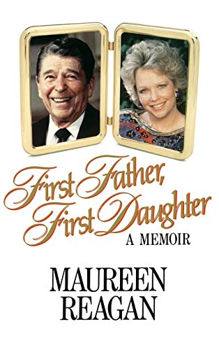 First Father, First Daughter: A Memoir: Reagan, Maureen