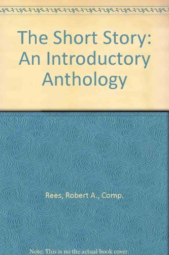 The Short Story: An Introductory Anthology: Rees, Robert A., Comp.