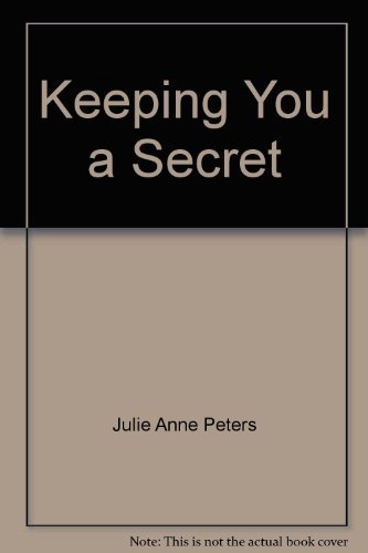 9780316737777: Keeping You a Secret by Julie Anne Peters
