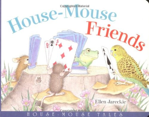 House-Mouse Friends : House Mouse Tales: Ellen Jareckie
