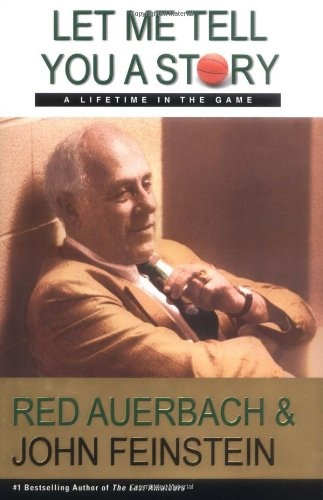 Let Me Tell You a Story: A Lifetime in the Game: Auerbach, Red, and John Feinstein