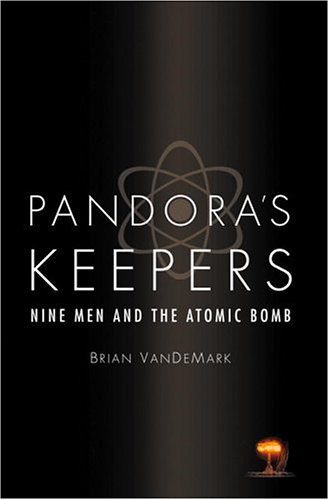 Pandora's Keepers: Nine Men and the Atomic Bomb: Vandemark, Brian