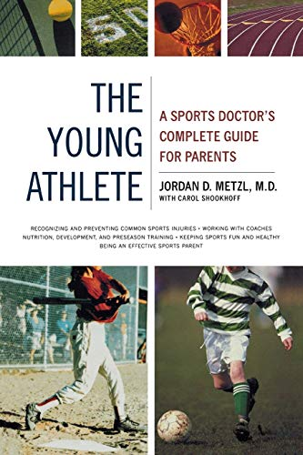 The Young Athlete: A Sports Doctor's Complete: Metzl, M.D., Jordan