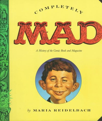 9780316738910: Completely Mad: A History of the Comic Book and Magazine