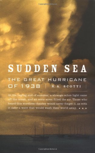 Sudden Sea: The GReat Hurricane of 1938: R.A. Scotti