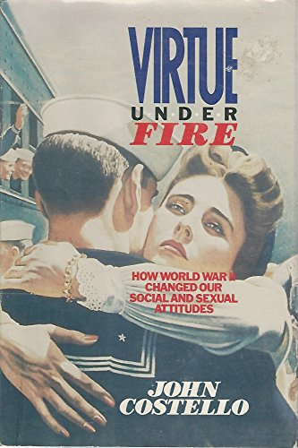 9780316739689: Virtue Under Fire: How World War II Changed Our Social and Sexual Attitudes