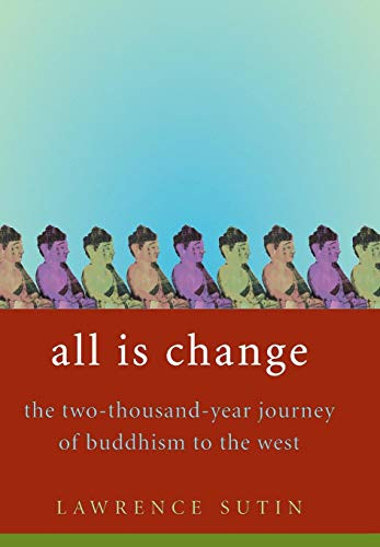 9780316741569: All Is Change: The Two-Thousand-Year Journey of Buddhism to the West