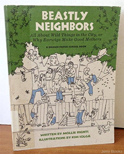 9780316745772: Beastly Neighbors: All About Wild Things in the City, or Why Earwigs Make Good Mothers (Brown Paper School Book)