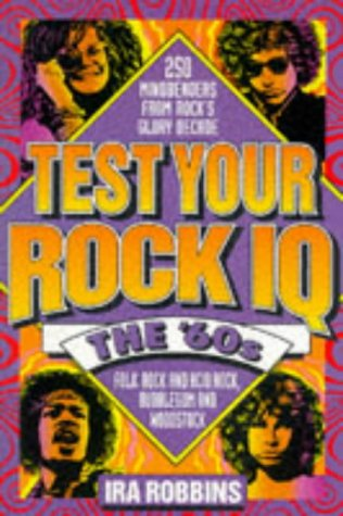 Test Your Rock IQ: The 60's : 250 Mindbenders from Rock's Glory Decade: Robbins, Ira A.