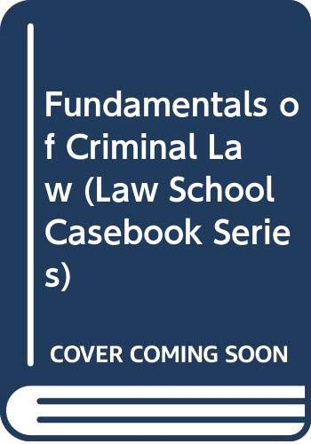 9780316751315: Fundamentals of Criminal Law (Law School Casebook Series)