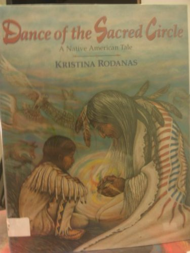 Dance of the Sacred Circle: A Native American Tale.