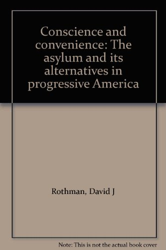 9780316757744: Conscience and convenience: The asylum and its alternatives in progressive America