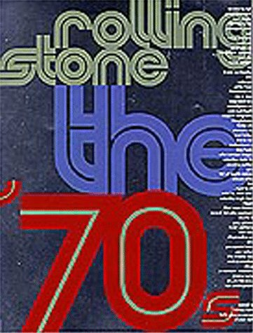 Rolling Stone the Seventies: The Seventies: Rolling Stone (San