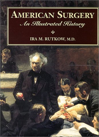 American Surgery: An Illustrated History: Rutkow, Ira M.