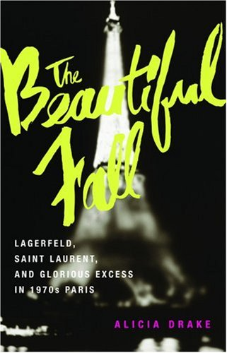 9780316768016: The Beautiful Fall: Lagerfeld, Saint Laurent, and Glorious Excess in 1970s Paris