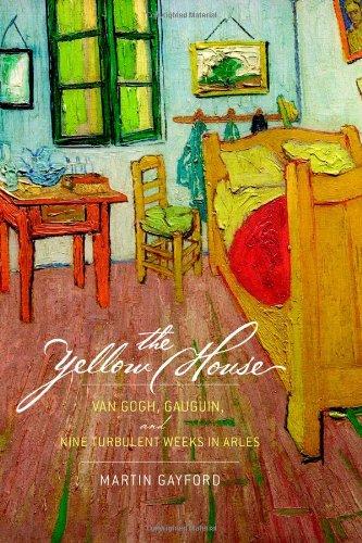 9780316769013: The Yellow House: Van Gogh, Gauguin, and Nine Turbulent Weeks in Arles