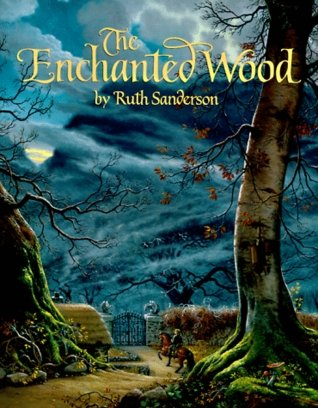 THE ENCHANTED WOOD. An Original Fairy Tale.: Sanderson, Ruth.
