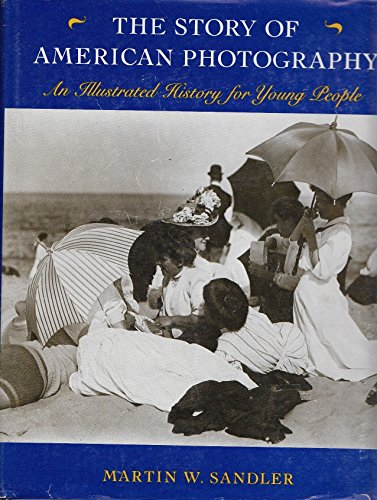 The Story of American Photography: An Illustrated History for Young People: Sandler, Martin W.