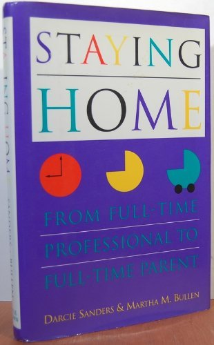 9780316770613: Staying Home: From Full-Professional to Full-Time Parent