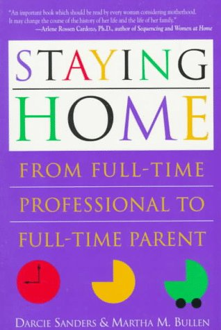 9780316770668: Staying Home: From Full-Time Professional to Full-Time Parent