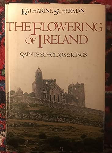 9780316772846: The Flowering of Ireland: Saints, Scholars, and Kings