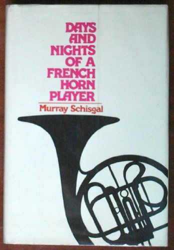 Days and Nights of a French Horn Player (SIGNED Plus SIGNED NOTE): Schisgal, Murray