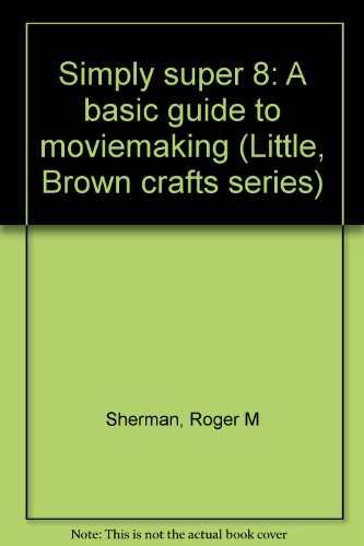 9780316774499: Simply super 8: A basic guide to moviemaking (Little, Brown crafts series)