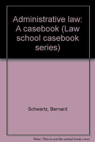 9780316775663: Administrative law: A casebook (Law school casebook series)