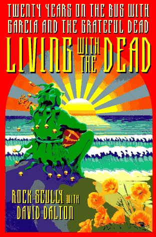 9780316777124: Living With the Dead: Twenty Years on the Bus With Garcia and the Grateful Dead