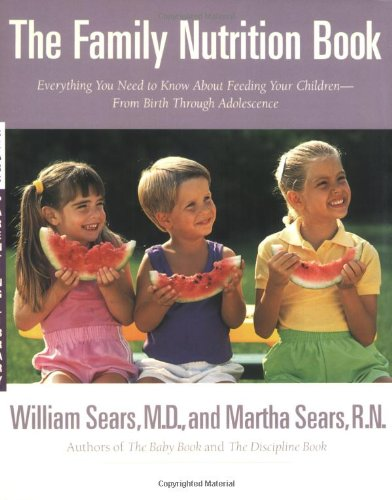 The Family Nutrition Book: Everything You Need to Know About Feeding Your Children - From Birth ...