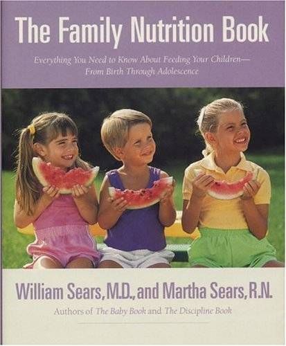 The Family Nutrition Book : Everything You Need to Know About Feeding Your Children, from Birth ...