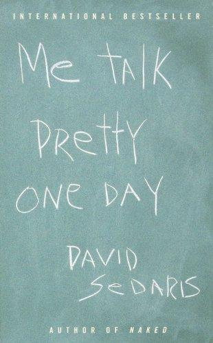 Me Talk Pretty One Day: Sedaris, David