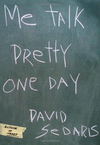 Me Talk Pretty One Day (Signed): Sedaris, David