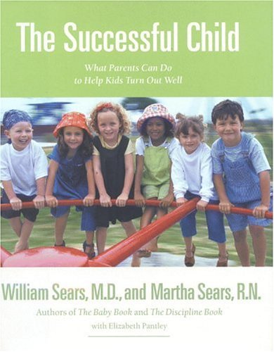 The Successful Child: What Parents Can Do to Help Kids Turn Out Well (0316778117) by Martha Sears; William Sears; Elizabeth Pantley