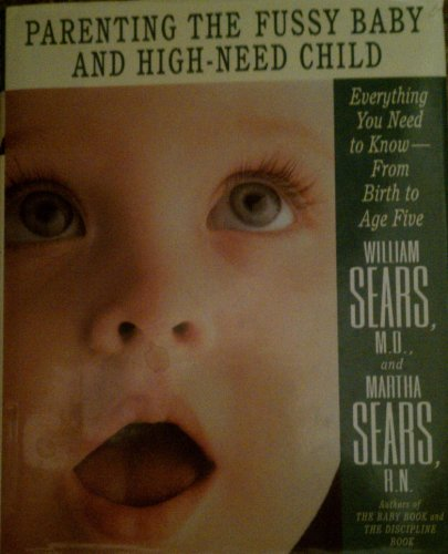 9780316779159: Parenting the Fussy Baby and the High-Need Child: Everything You Need to Know-From Birth to Age Five